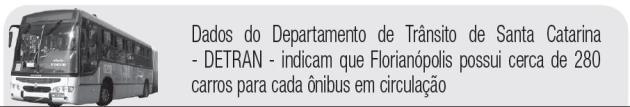 Dados do Departamento de Trânsito de Santa Catarina - DETRAN - indicam que Florianópolis possui cerca de 280 carros para cada ônibus em circulação